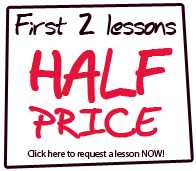 First 2 Lessons HALF PRICE click here to request a lesson NOW!